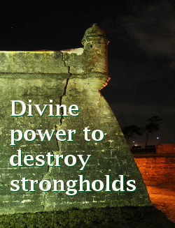 Divine Power to Destroy Strongholds