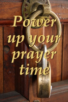 Power up your prayer time